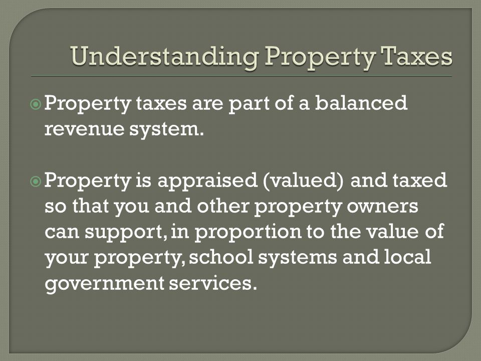  Property taxes are part of a balanced revenue system.