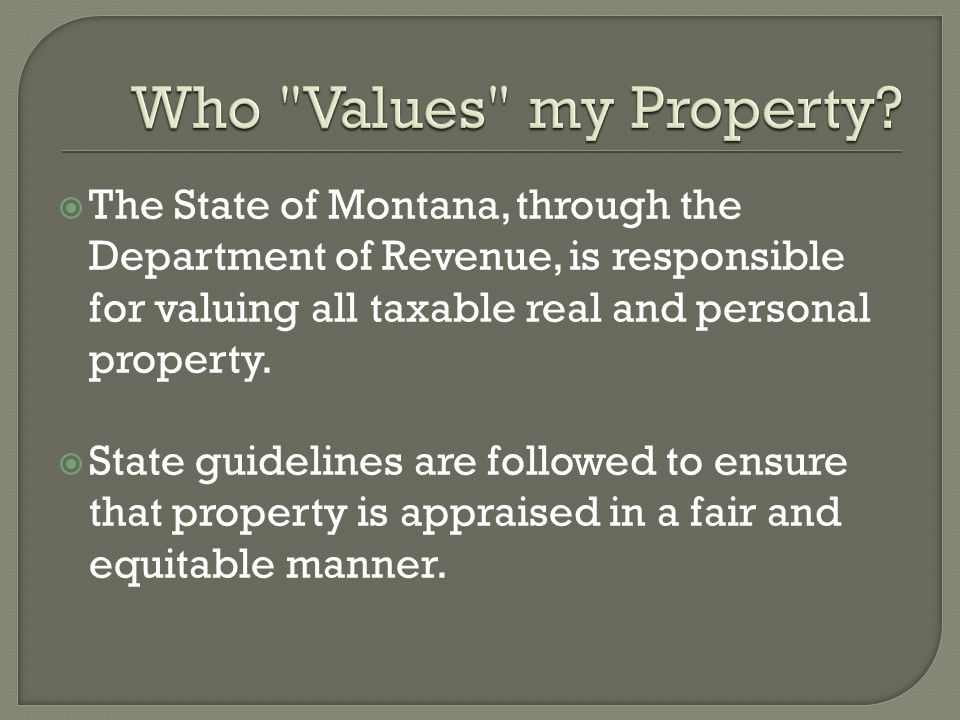  The State of Montana, through the Department of Revenue, is responsible for valuing all taxable real and personal property.