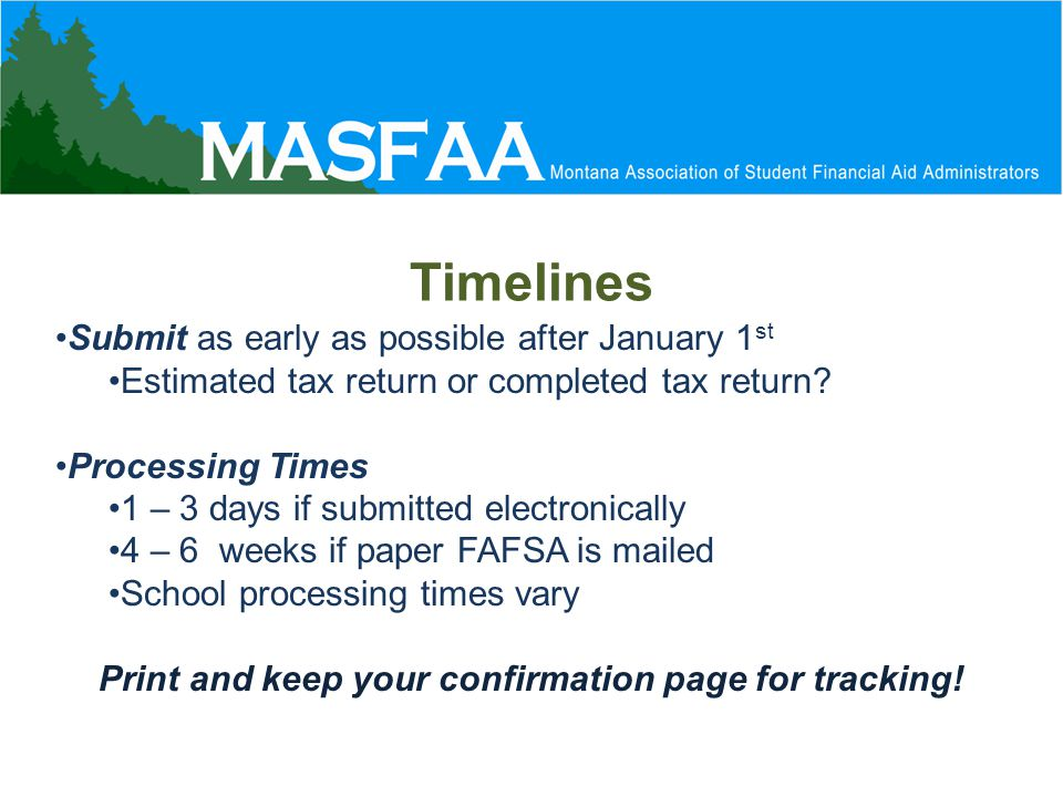 Timelines Submit as early as possible after January 1 st Estimated tax return or completed tax return.