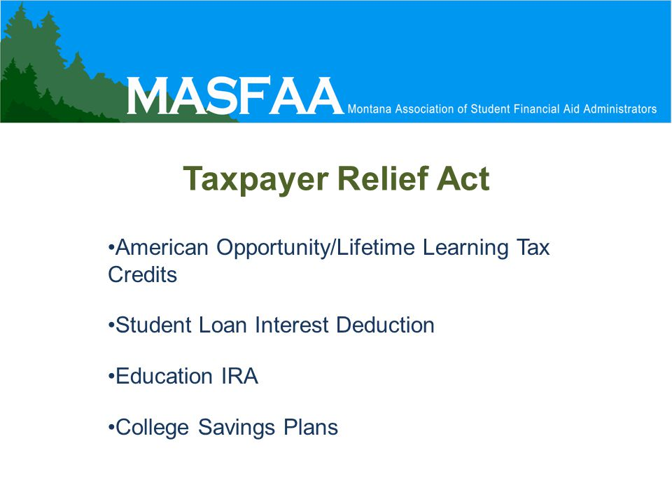 Taxpayer Relief Act American Opportunity/Lifetime Learning Tax Credits Student Loan Interest Deduction Education IRA College Savings Plans