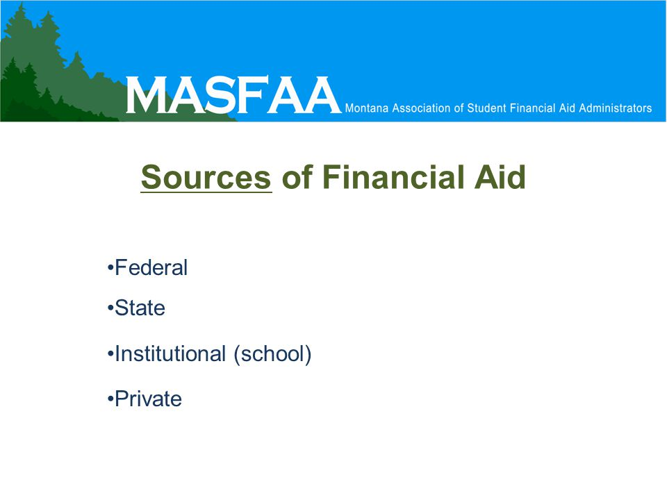 Sources of Financial Aid Federal State Institutional (school) Private