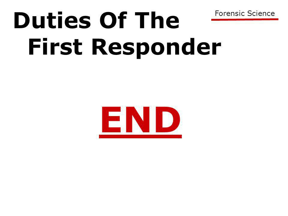 Duties Of The First Responder Forensic Science END