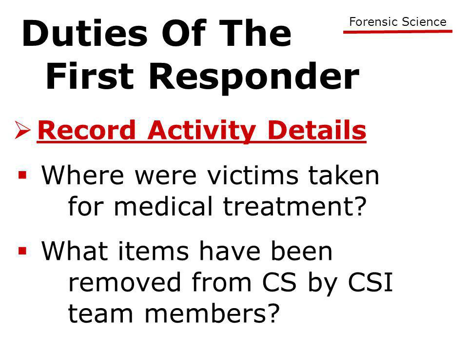 Duties Of The First Responder Forensic Science  Record Activity Details  Where were victims taken for medical treatment.