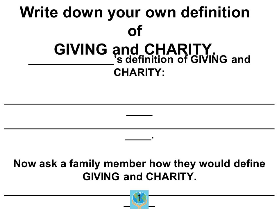 Write down your own definition of GIVING and CHARITY.