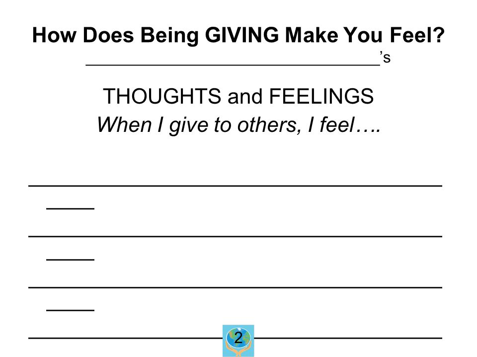 How Does Being GIVING Make You Feel.