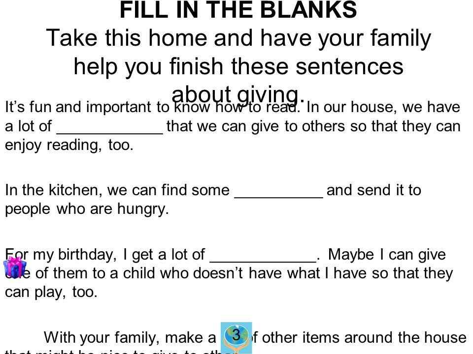 FILL IN THE BLANKS Take this home and have your family help you finish these sentences about giving.