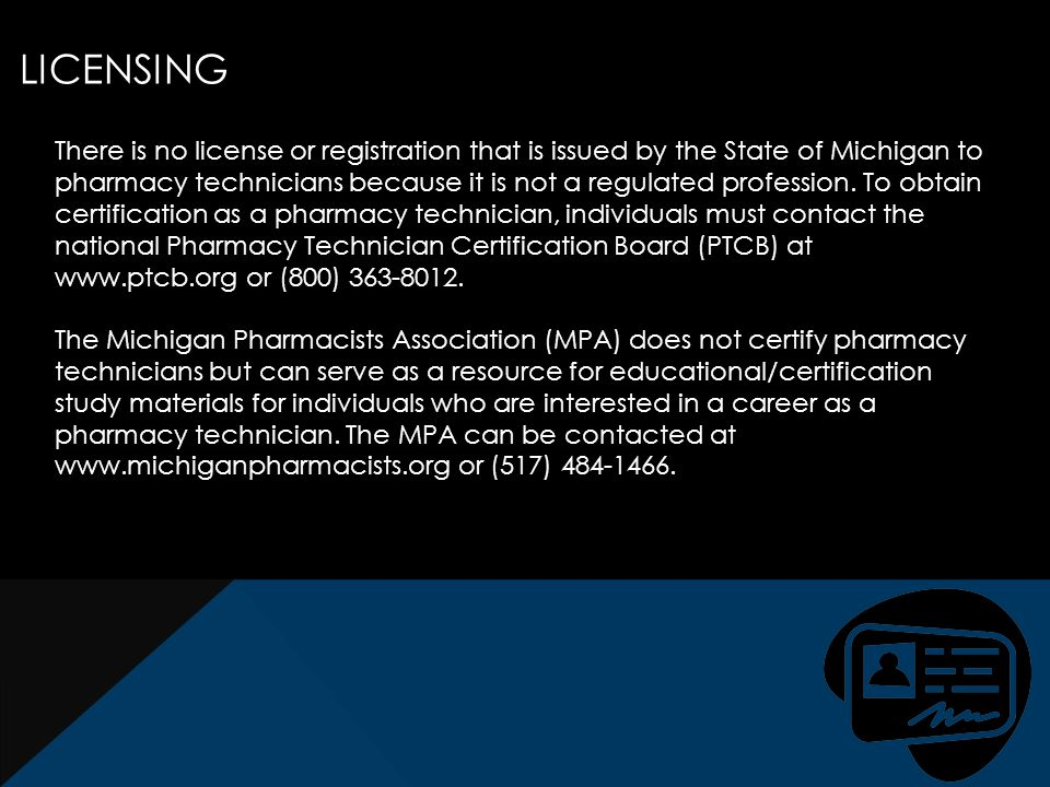 There is no license or registration that is issued by the State of Michigan to pharmacy technicians because it is not a regulated profession.