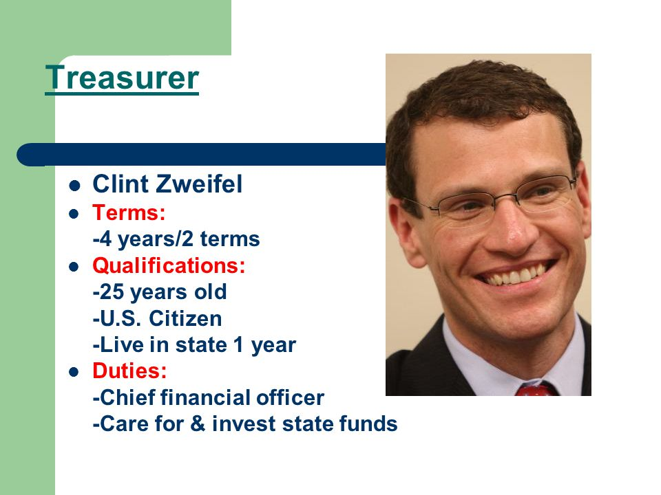 Treasurer Clint Zweifel Terms: -4 years/2 terms Qualifications: -25 years old -U.S.