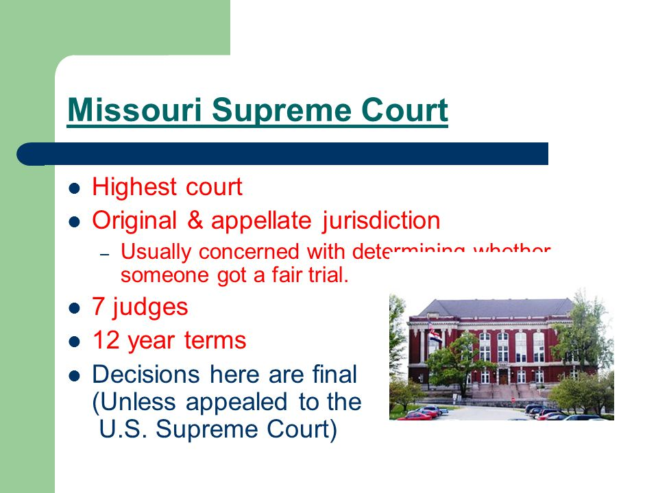 Missouri Supreme Court Highest court Original & appellate jurisdiction – Usually concerned with determining whether someone got a fair trial.