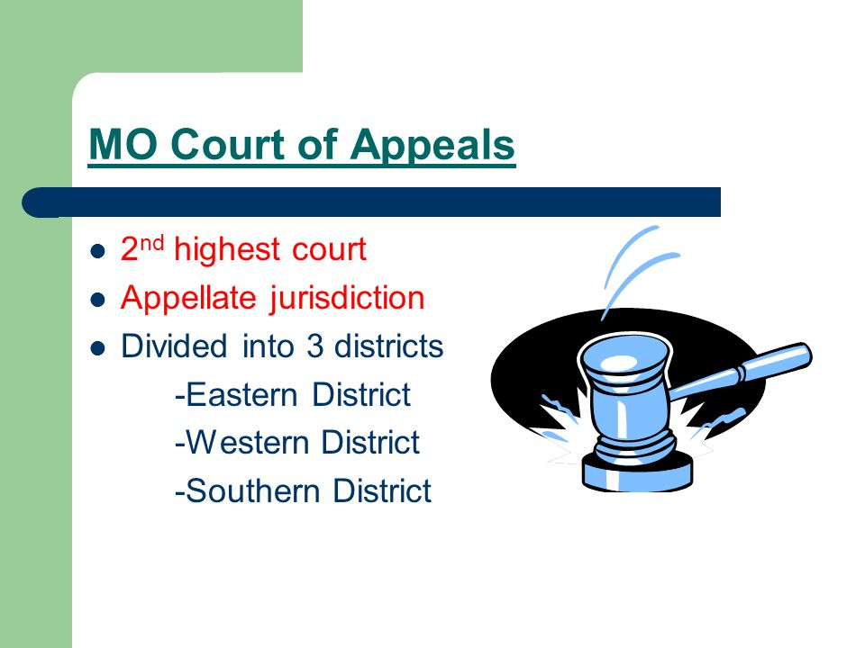 MO Court of Appeals 2 nd highest court Appellate jurisdiction Divided into 3 districts -Eastern District -Western District -Southern District