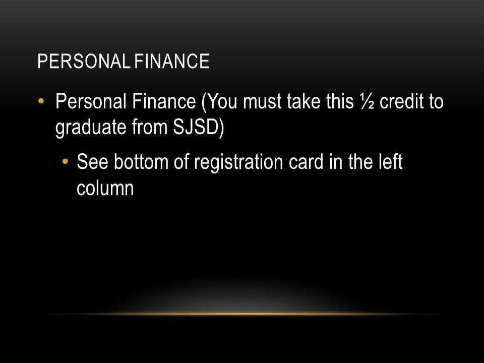 PERSONAL FINANCE Personal Finance (You must take this ½ credit to graduate from SJSD) See bottom of registration card in the left column