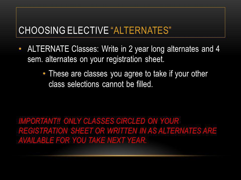 CHOOSING ELECTIVE ALTERNATES ALTERNATE Classes: Write in 2 year long alternates and 4 sem.