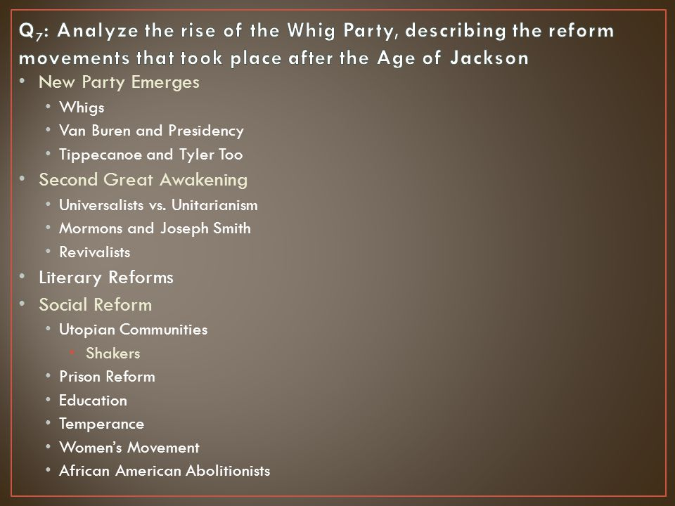 New Party Emerges Whigs Van Buren and Presidency Tippecanoe and Tyler Too Second Great Awakening Universalists vs.