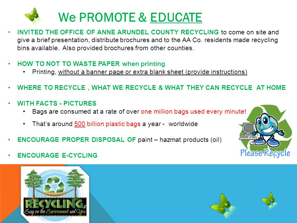 We PROMOTE & EDUCATE INVITED THE OFFICE OF ANNE ARUNDEL COUNTY RECYCLING to come on site and give a brief presentation, distribute brochures and to the AA Co.