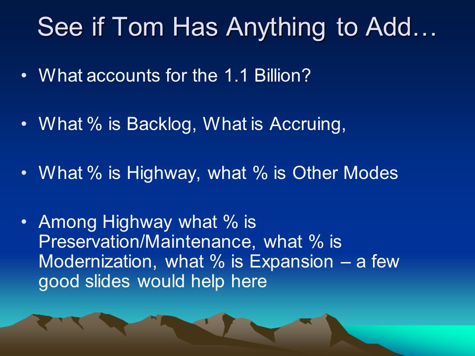 See if Tom Has Anything to Add… What accounts for the 1.1 Billion.