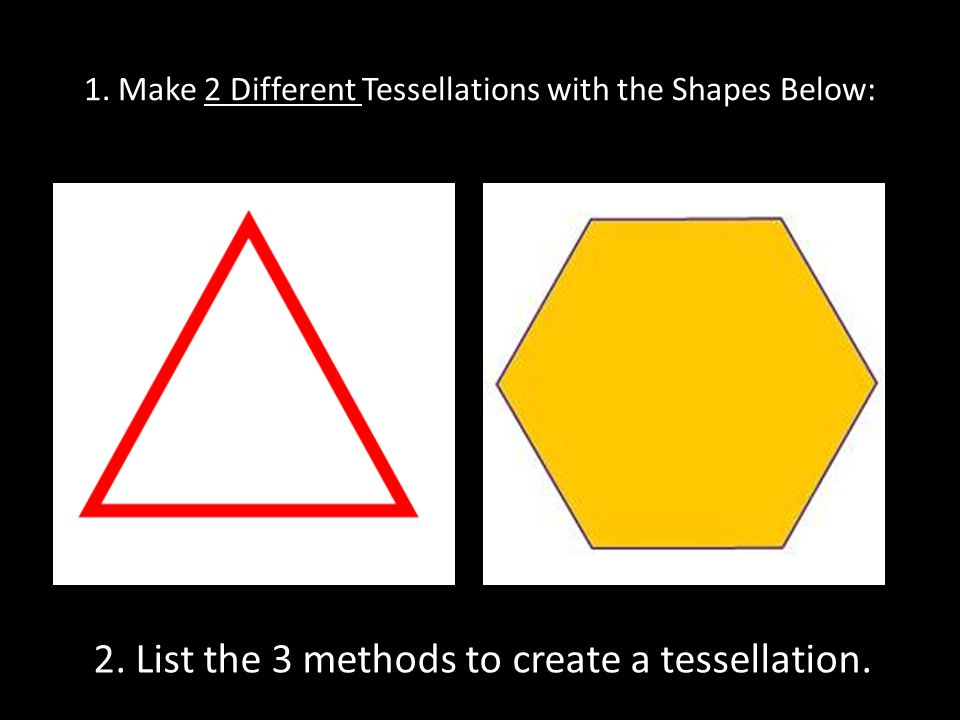 1. Make 2 Different Tessellations with the Shapes Below: 2.