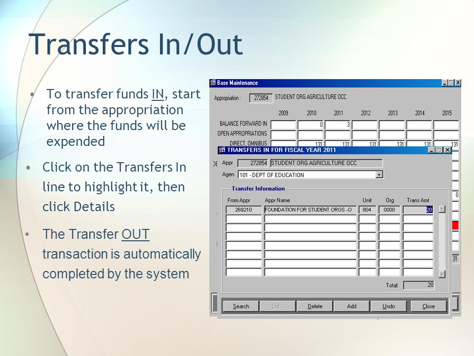 Transfers In/Out To transfer funds IN, start from the appropriation where the funds will be expended Click on the Transfers In line to highlight it, then click Details The Transfer OUT transaction is automatically completed by the system