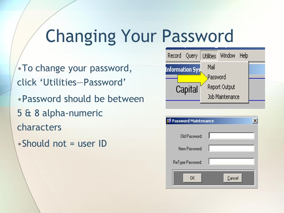 Changing Your Password To change your password, click 'Utilities—Password' Password should be between 5 & 8 alpha-numeric characters Should not = user ID