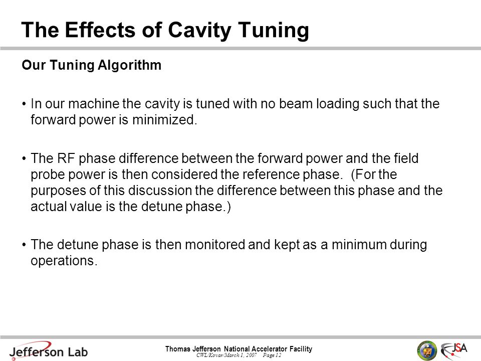 Thomas Jefferson National Accelerator Facility CWL/Kovar/March 1, 2007 Page 12 The Effects of Cavity Tuning Our Tuning Algorithm In our machine the cavity is tuned with no beam loading such that the forward power is minimized.