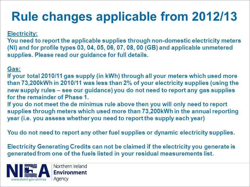 Rule changes applicable from 2012/13 Electricity: You need to report the applicable supplies through non-domestic electricity meters (NI) and for profile types 03, 04, 05, 06, 07, 08, 00 (GB) and applicable unmetered supplies.
