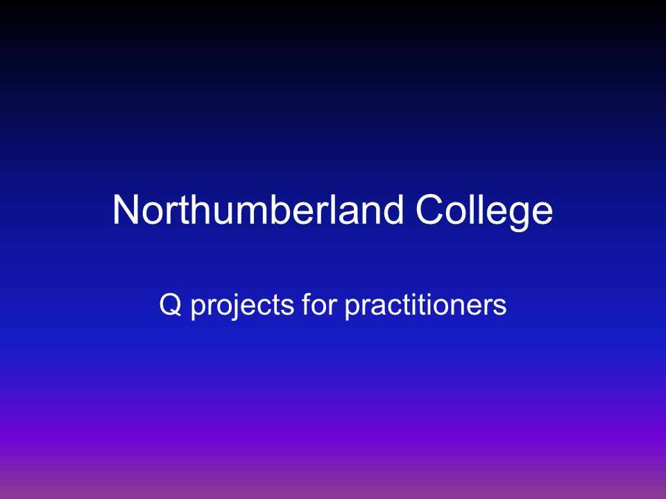 Northumberland College Q projects for practitioners