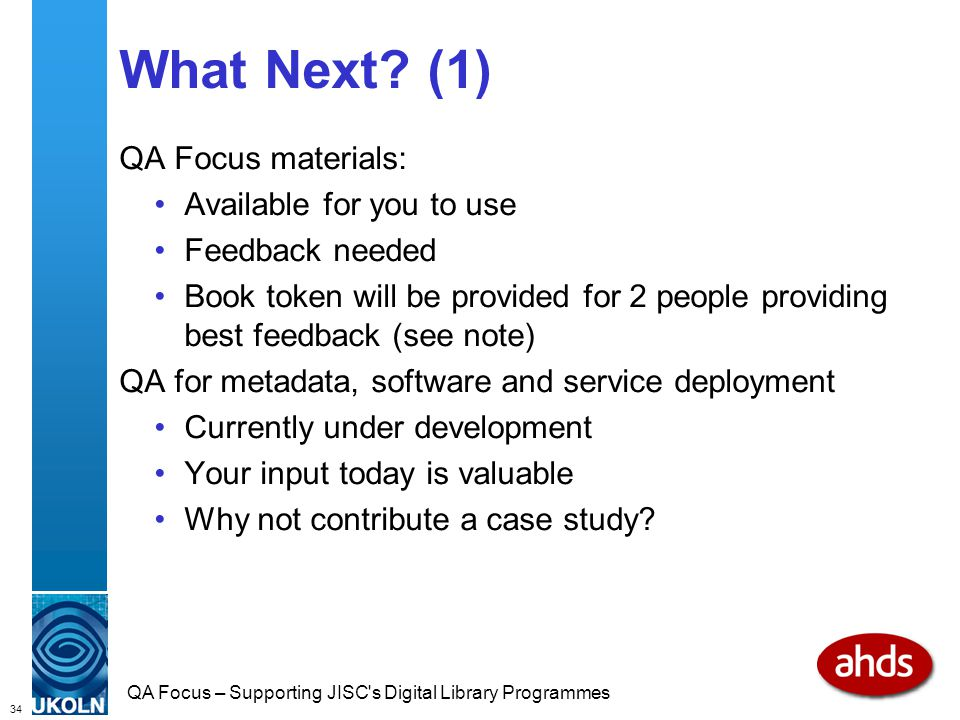 34 QA Focus – Supporting JISC s Digital Library Programmes What Next.