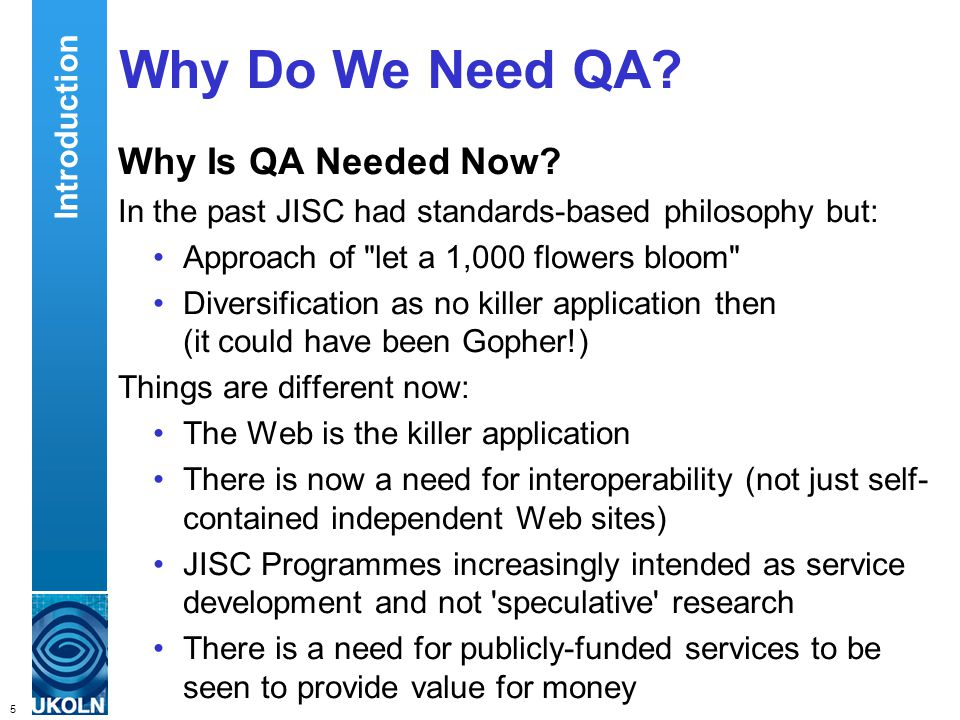 5 QA Focus – Supporting JISC s Digital Library Programmes Why Do We Need QA.