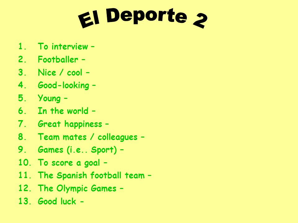 1.To interview – 2.Footballer – 3.Nice / cool – 4.Good-looking – 5.Young – 6.In the world – 7.Great happiness – 8.Team mates / colleagues – 9.Games (i.e..