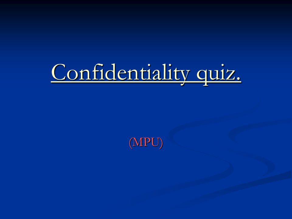 Confidentiality quiz. (MPU)