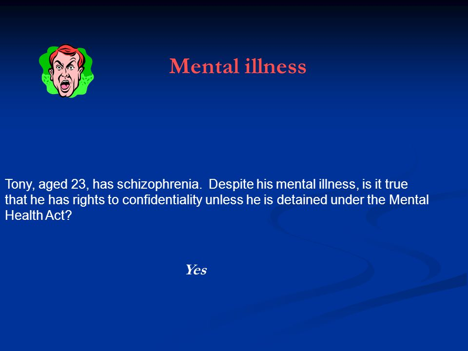 Tony, aged 23, has schizophrenia.