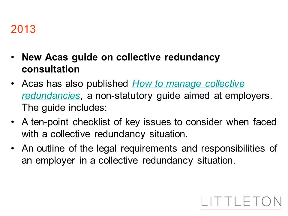 2013 New Acas guide on collective redundancy consultation Acas has also published How to manage collective redundancies, a non-statutory guide aimed at employers.