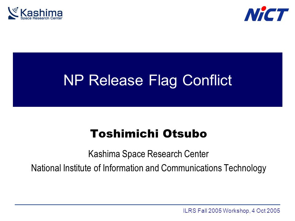 NP Release Flag Conflict Toshimichi Otsubo Kashima Space Research Center National Institute of Information and Communications Technology ILRS Fall 2005 Workshop, 4 Oct 2005