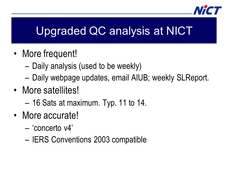 Upgraded QC analysis at NICT More frequent.