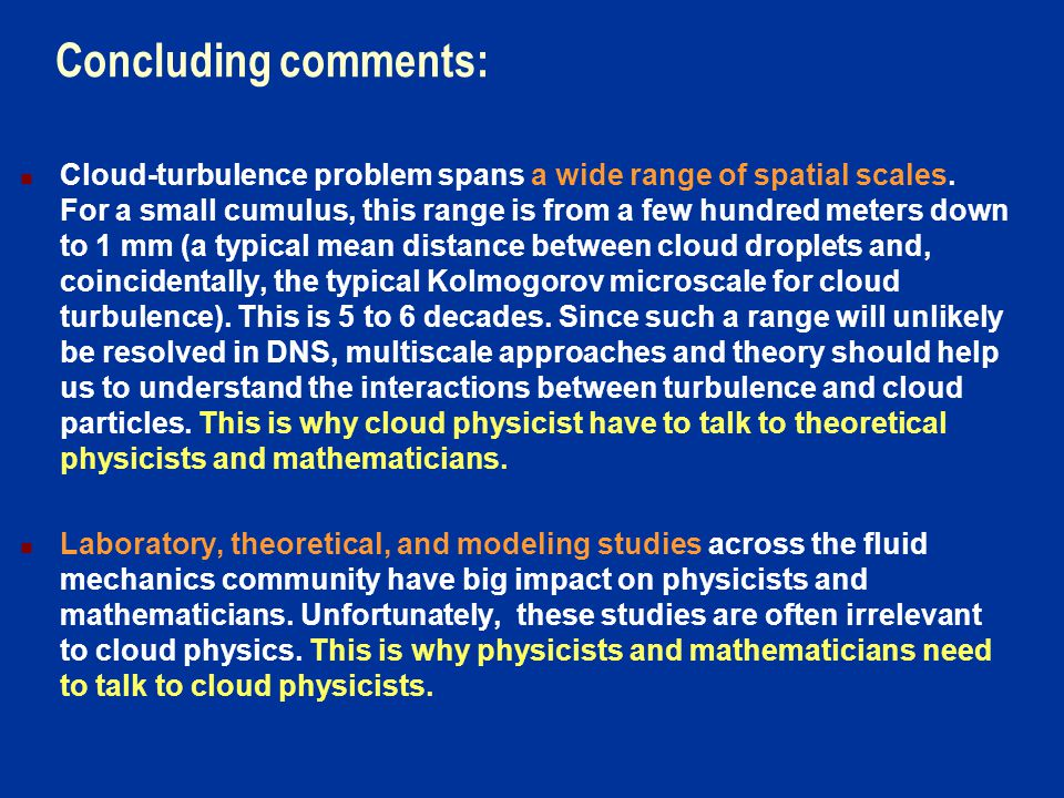 Concluding comments: Cloud-turbulence problem spans a wide range of spatial scales.