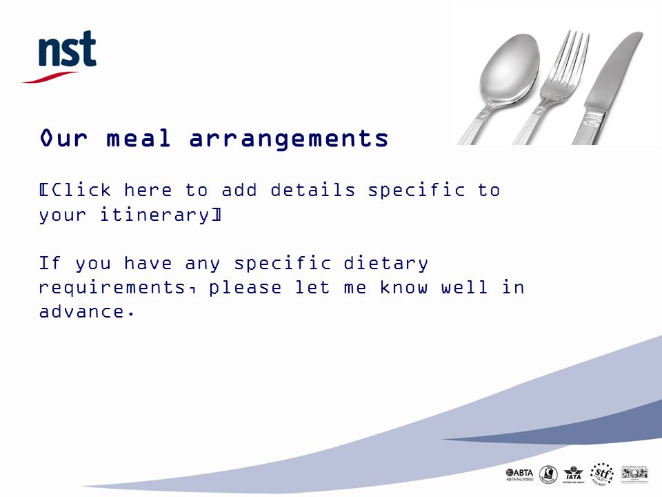 Our meal arrangements [Click here to add details specific to your itinerary] If you have any specific dietary requirements, please let me know well in advance.