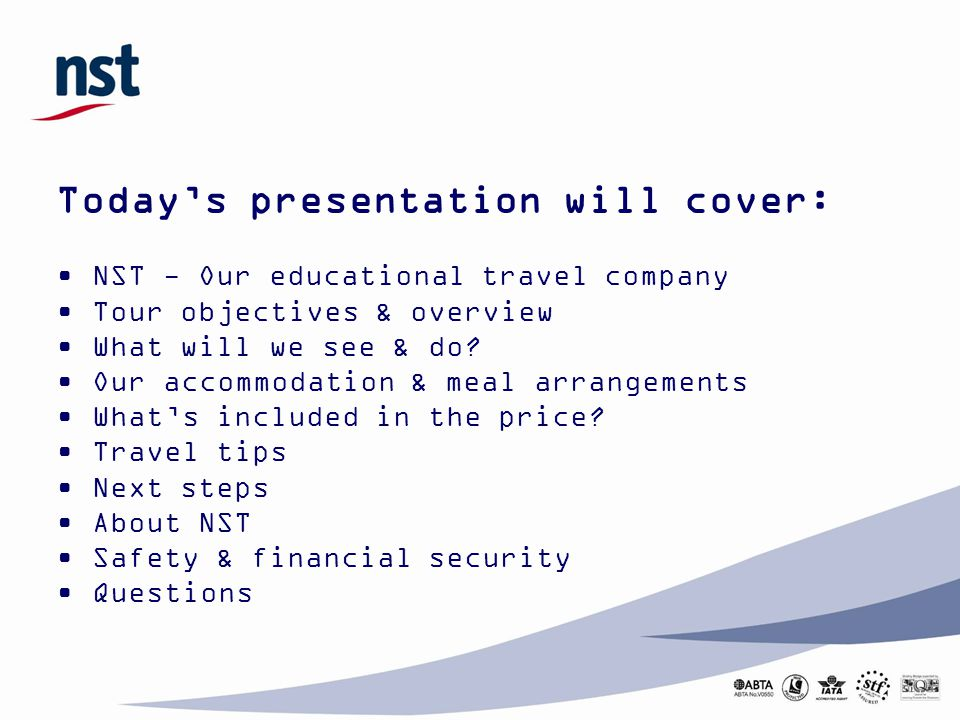 Today's presentation will cover: NST - Our educational travel company Tour objectives & overview What will we see & do.
