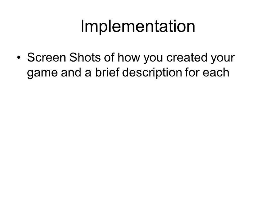 Implementation Screen Shots of how you created your game and a brief description for each
