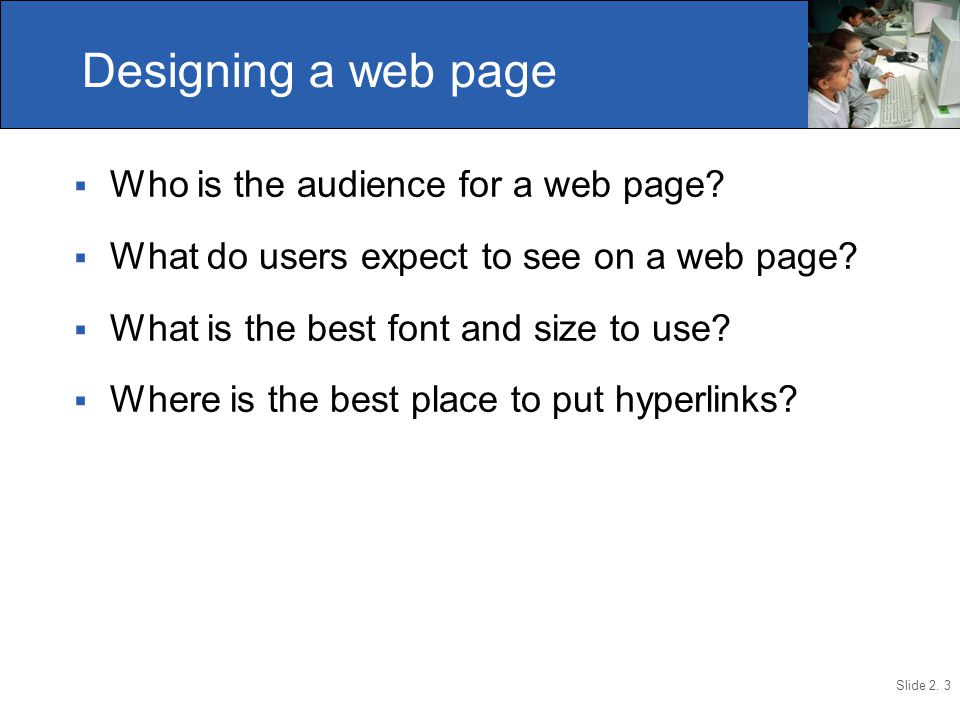 Slide 2. 3  Who is the audience for a web page.  What do users expect to see on a web page.