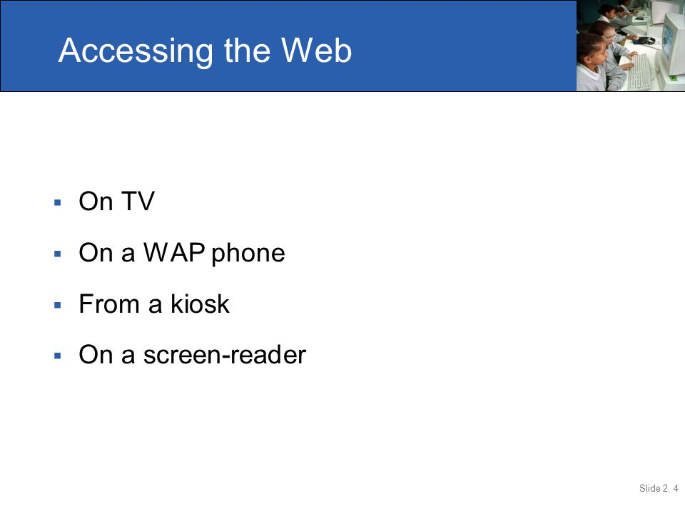 Slide 2. 4  On TV  On a WAP phone  From a kiosk  On a screen-reader Accessing the Web