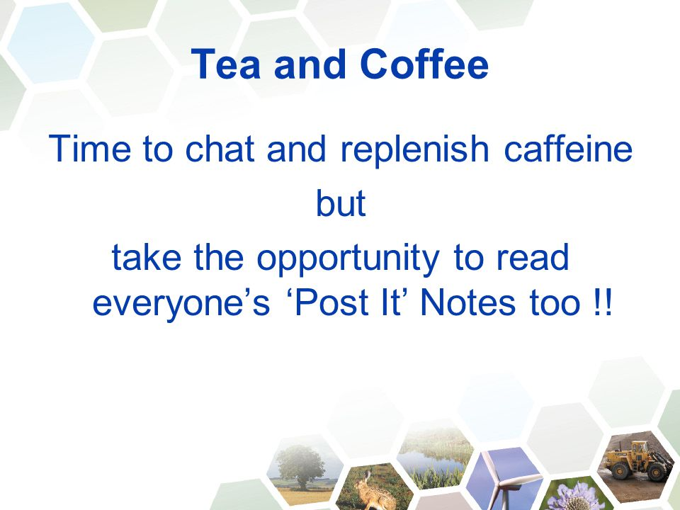 Tea and Coffee Time to chat and replenish caffeine but take the opportunity to read everyone's 'Post It' Notes too !!