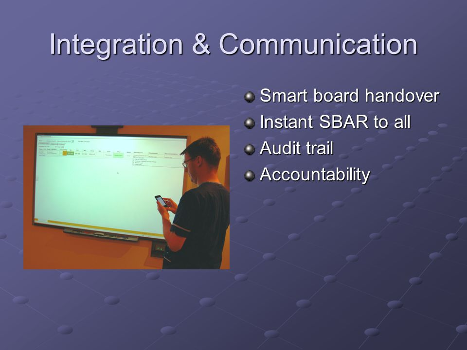 Integration & Communication Smart board handover Instant SBAR to all Audit trail Accountability