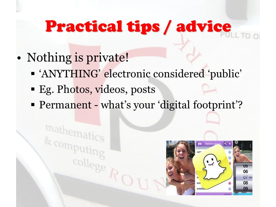 Practical tips / advice Nothing is private.  'ANYTHING' electronic considered 'public'  Eg.