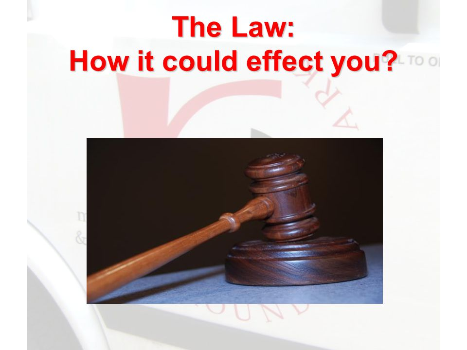 The Law: How it could effect you