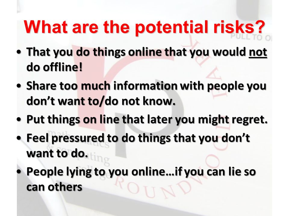 What are the potential risks.