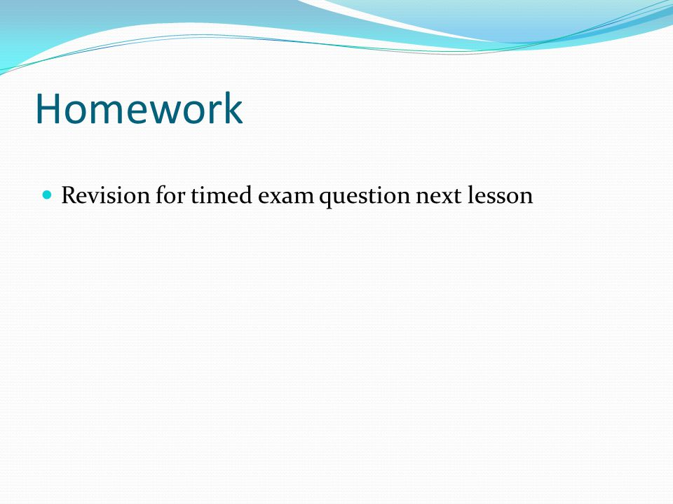 Homework Revision for timed exam question next lesson