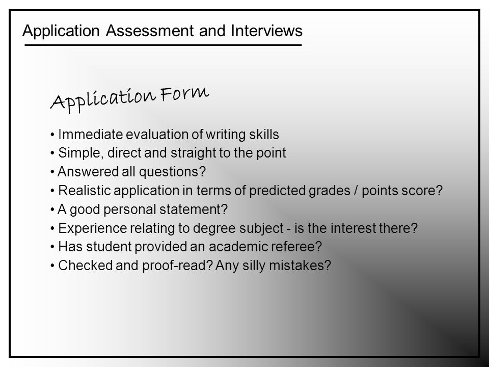 Application Assessment and Interviews Immediate evaluation of writing skills Simple, direct and straight to the point Answered all questions.