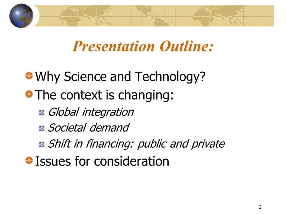 2 Presentation Outline: Why Science and Technology.
