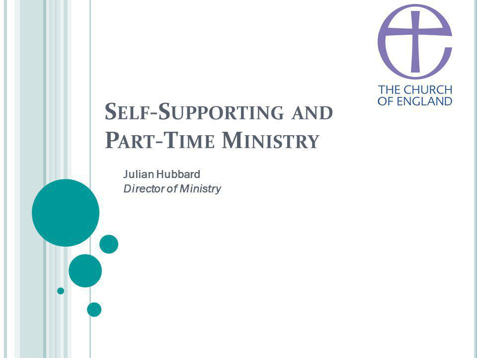 S ELF -S UPPORTING AND P ART -T IME M INISTRY Julian Hubbard Director of Ministry