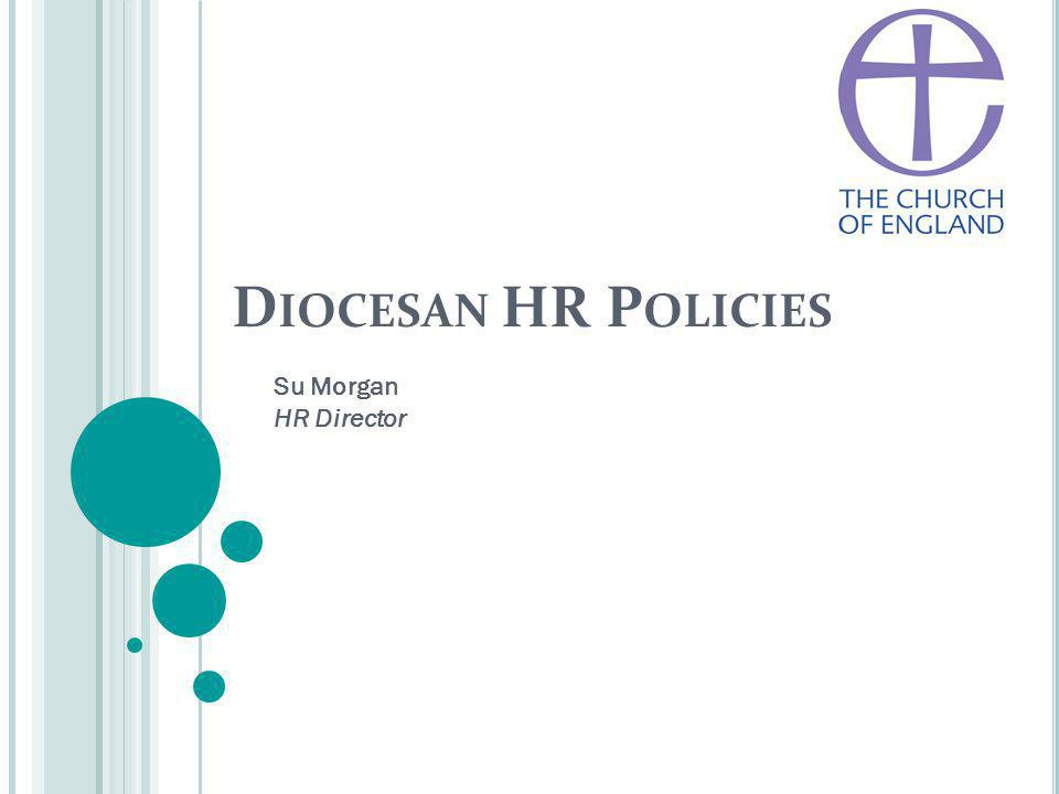 D IOCESAN HR P OLICIES Su Morgan HR Director