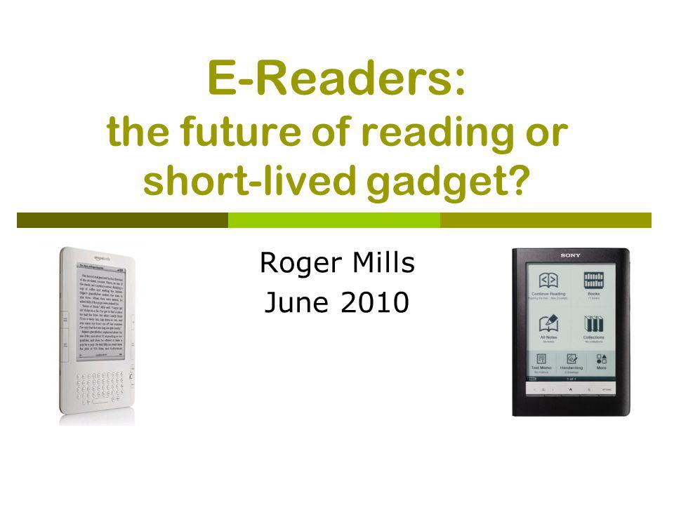 E-Readers: the future of reading or short-lived gadget Roger Mills June 2010